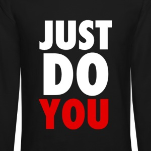 Just Do YOU T-Shirts, Crewnecks and Hoodies Long Sleeve Shirts - Crewneck Sweatshirt