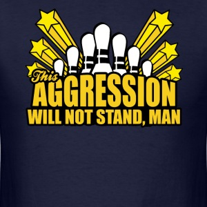 This Aggression Will Not Stand T-Shirts - Men's T-Shirt