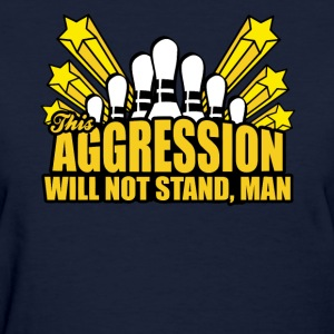 This Aggression Will Not Stand Women's T-Shirts - Women's T-Shirt