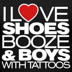 I LOVE SHOES BOOZE & BOYS WITH TATTOOS Women's T-Shirts