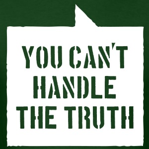 You Can't Handle the Truth - Men's T-Shirt