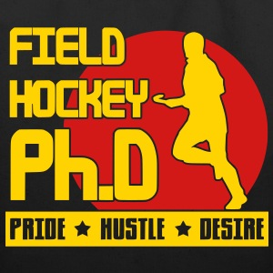 Field Hockey Ph.D Pride Hustle Desire Bags  - Eco-Friendly Cotton Tote