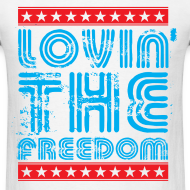 Design ~ Lovin' the Freedom Mens Tee