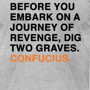BEFORE YOU EMBARK ON A JOURNEY OF REVENGE, DIG TWO GRAVES CONFUCIUS quote T-Shirts - Men's T-Shirt by American Apparel