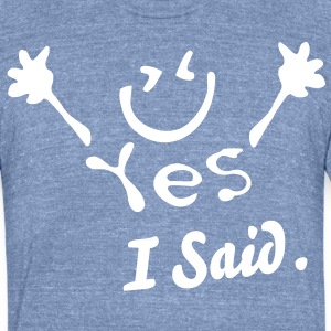 I said yes Men's Tri-Blend Vintage T-Shirt by American Apparel - Unisex Tri-Blend T-Shirt by American Apparel