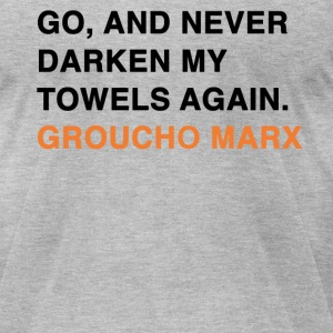 GO, AND NEVER DARKEN MY TOWELS AGAIN groucho marx quote T-Shirts - Men's T-Shirt by American Apparel