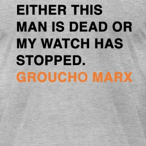 EITHER THIS MAN IS DEAD OR MY WATCH HAS STOPPED groucho marx quote T-Shirts - Men's T-Shirt by American Apparel