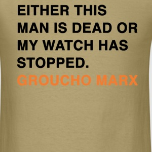 EITHER THIS MAN IS DEAD OR MY WATCH HAS STOPPED groucho marx quote T-Shirts - Men's T-Shirt