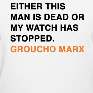 EITHER THIS MAN IS DEAD OR MY WATCH HAS STOPPED groucho marx quote Women's T-Shirts - Women's T-Shirt