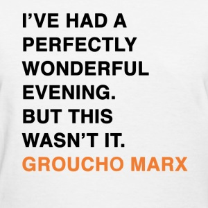 I'VE HAD A PERFECTLY WONDERFUL EVENING. BUT THIS WASN'T IT. groucho marx quote Women's T-Shirts - Women's T-Shirt