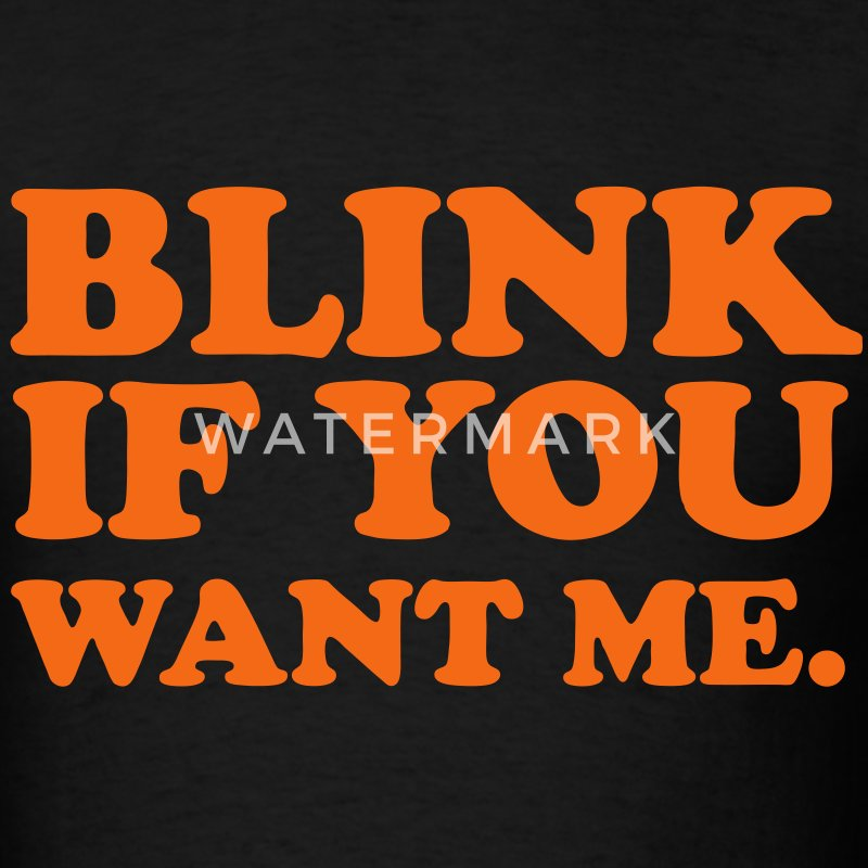 Blink If You Want Me. - Men's T-Shirt