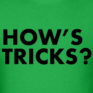How's Tricks? T-Shirts - Men's T-Shirt