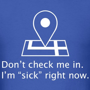 Don't check me in - sick now T-Shirts - Men's T-Shirt