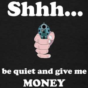 shh be quiet and give me the money - Men's T-Shirt