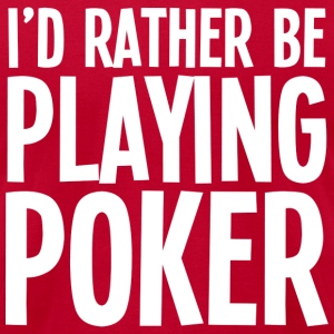 I'd Rather Be Playing Poker - Men's T-Shirt by American Apparel
