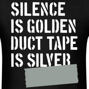 Silence is golden, duct tape is silver - Men's T-Shirt