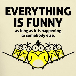 Everything Is Funny 2 (2c)++ Bags  - Eco-Friendly Cotton Tote