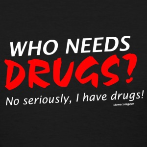 who needs drugs ? I have drugs. Women's T-Shirts - Women's T-Shirt