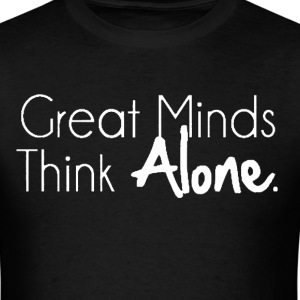 Great Minds Think Alone Tee - Men's T-Shirt