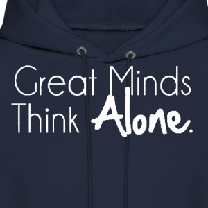 Great Minds Think Alone Hoodie - Men's Hoodie