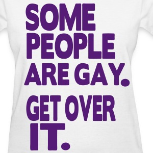 SOME PEOPLE ARE GAY. GET OVER IT. Women's T-Shirts - Women's T-Shirt