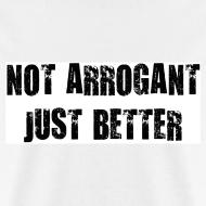 Design ~ Not arrogant just better