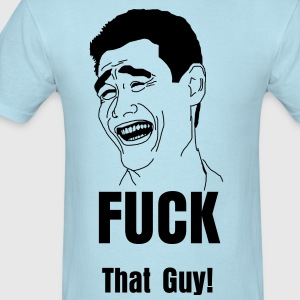 Fuck That Guy T-Shirt! - Men's T-Shirt