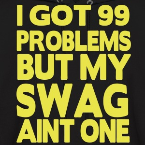 I GOT 99 PROBLEMS BUT MY SWAG AIN'T ONE - Men's Hoodie