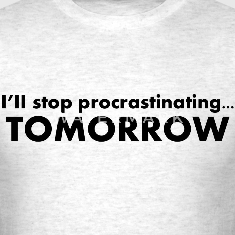 I'll stop procrastinating tomorrow T-Shirts - Men's T-Shirt