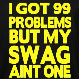 I GOT 99 PROBLEMS BUT MY SWAG AIN'T ONE - Men's Tall T-Shirt
