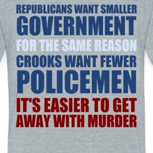 Republicans Want Smaller Government - Unisex Tri-Blend T-Shirt by American Apparel