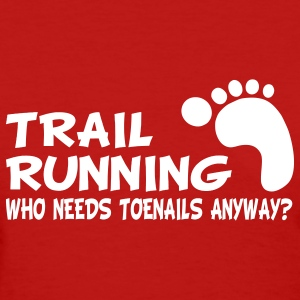 Trail Running Who Needs Toenails Women's T-Shirts - Women's T-Shirt