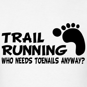 Trail Running Who Needs Toenails T-Shirts - Men's T-Shirt