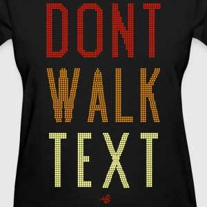 Don't Walk Text - Women's T-Shirt