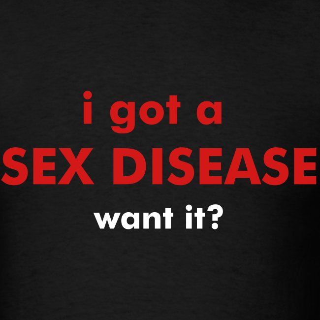 i got a SEX DISEASE