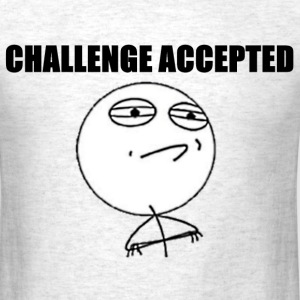 Challenge Accepted T-Shirts - Men's T-Shirt