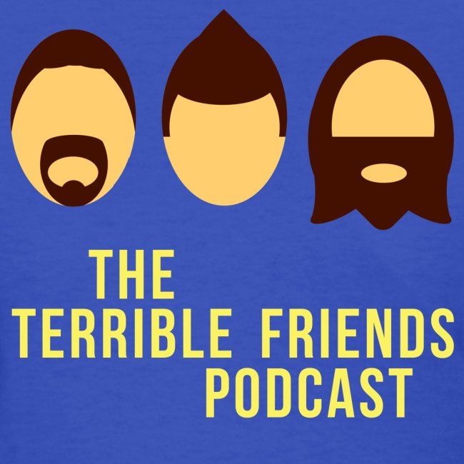 The Terrible Friends Podcast!