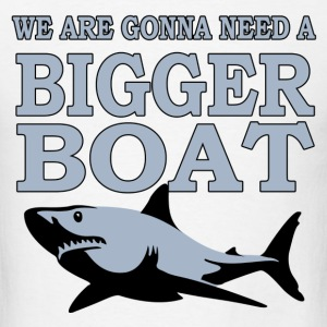 we are gonna need bigger boat - Men's T-Shirt