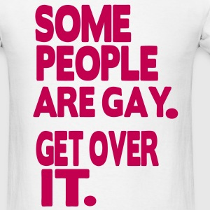 SOME PEOPLE ARE GAY. GET OVER IT. - Men's T-Shirt