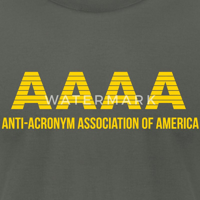 AAAA : Anti-Acronym Association of America - Men's T-Shirt by American Apparel