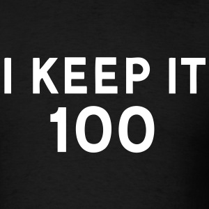 I KEEP IT 100 T-Shirts - Men's T-Shirt