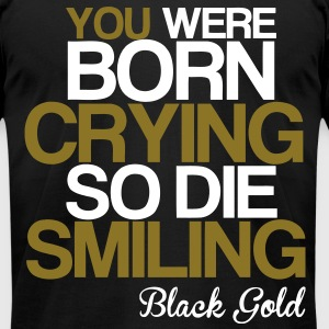 Your Were Born Crying So Die Smiling T-Shirts - Men's T-Shirt by American Apparel