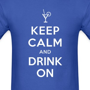 Keep Calm and Drink On Tee - Men's T-Shirt