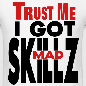 TRUST ME I GOT MAD SKILLZ T-Shirts - Men's T-Shirt