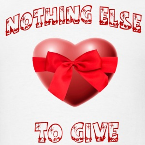 nothing else to give - Men's T-Shirt