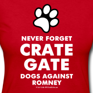 Design ~ Official Dogs Against Romney Never Forget Crate Gate Women's Long Sleeve Tee