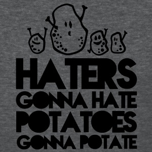 haters gonna hate, potatoes gonna potate Women's T-Shirts - Women's T-Shirt