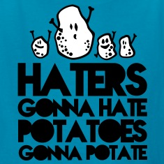 haters gonna hate, potatoes gonna potate Kids' Shirts