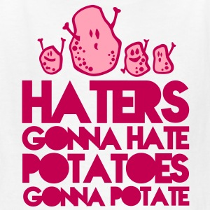 haters gonna hate, potatoes gonna potate Kids' Shirts - Kids' T-Shirt