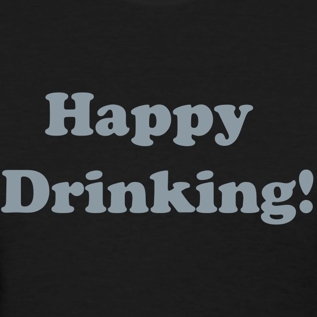 "Womens Standard Weight T-Shirt ""Happy Drinking"" Silver Writing"